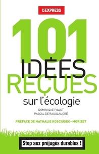 Pascal de Rauglaudre et Dominique Pialot - 101 idées reçues sur l'écologie.