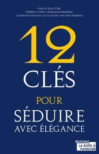 Pascal De Sutter et Thierry Koten - 12 clés pour séduire avec élégance.