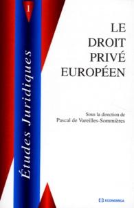 Pascal de Vareilles-Sommières et  Collectif - Le droit privé européen - Actes du colloque organisé à Reims les 30 janvier et 1er février 1997.