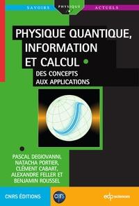 Pascal Degiovanni et Natacha Portier - Physique quantique, information et calcul - Des concepts aux applications.