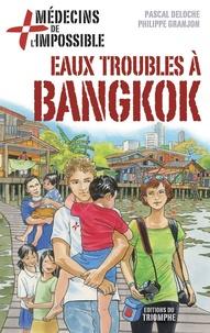 Pascal Deloche et Philippe Granjon - Eaux troubles à Bangkok - Médecins de l'impossible.