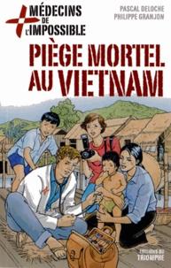 Pascal Deloche et Philippe Granjon - Médecins de l'impossible Tome 1 : Piège mortel au Vietnam.