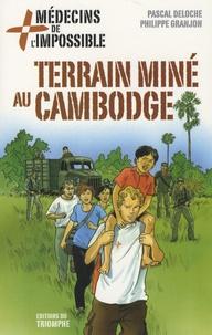 Pascal Deloche - Médecins de l'impossible Tome 5 : Terrain miné au Cambodge.