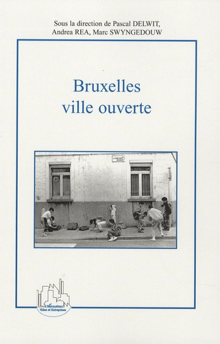 Pascal Delwit - Bruxelles, ville ouverte - Immigration et diversité culturelle au coeur de l'Europe.