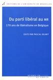 Pascal Delwit - Du parti libéral au MR - 170 ans de libéralisme en Belgique.
