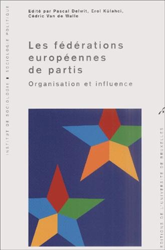 Pascal Delwit et Erol Külahci - Les fédérations européennes de partis - Organisation et influence.