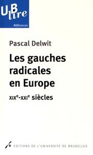 Pascal Delwit - Les gauches radicales en Europe - XIXe-XXIe siècles.