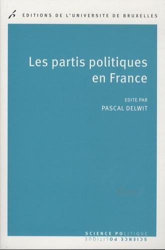 Pascal Delwit - Les partis politiques en France.