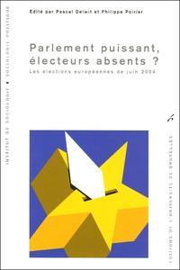 Pascal Delwit et Philippe Poirier - Parlement puissant, électeurs absents ? - Les élections européennes de juin 2004.