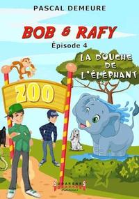Pascal Demeure - Bob et Raffy - Tome 4, La douche de l'éléphant.