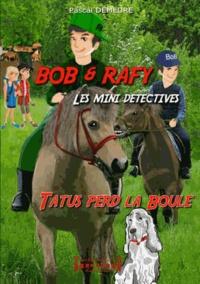 Pascal Demeure - Bob et Rafy, les mini-détectives Tome 2 : Tatus perd la boule.