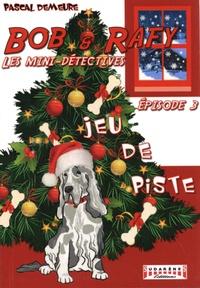 Pascal Demeure - Bob et Rafy, les mini-détectives Tome 3 : Jeu de piste.