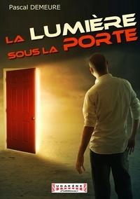 Pascal Demeure - La Lumière sous la Porte - Thriller postapocalyptique.