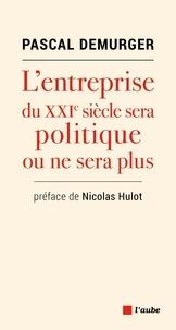 Pascal Demurger - L'entreprise du XXIe siècle sera politique ou ne sera plus.