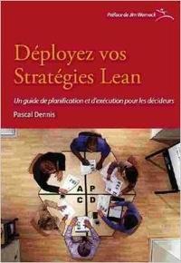 Pascal Dennis - Déployez vos stratégies Lean - Un guide de planification et d'exécution pour les décideurs.