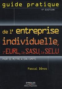 Pascal Dénos - Guide pratique de l'entreprise individuelle, l'EURL, la SASU, la SELU - Pour se mettre à son compte.