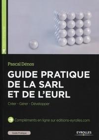 Pascal Dénos - Guide pratique de la SARL et de l'EURL - Créer - Gérer - Développer.