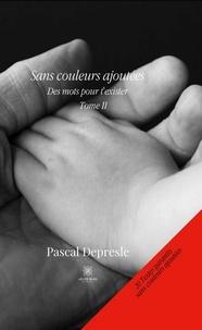 Pascal Depresle - Des mots pour exister Tome 2 : Sans couleurs ajoutées.