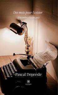 Pascal Depresle - Des mots pour t'exister - (Décembre n'existe pas).