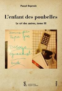 Pascal Depresle - Le cri des autres - Tome 3, L'enfant des poubelles.