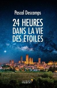 Télécharger des livres epub gratuitement 24 heures dans la vie des étoiles (Litterature Francaise) PDF 9782311102574 par Pascal Descamps