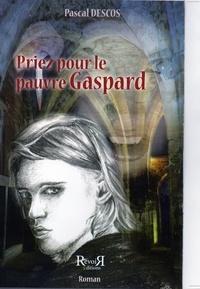 Pascal Descos - Priez pour le pauvre gaspard.