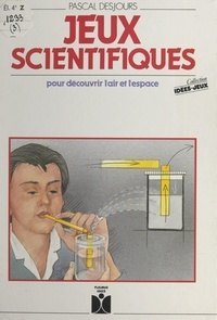 Pascal Desjours et Joëlle Savey - Jeux scientifiques - Pour découvrir l'air et l'espace.