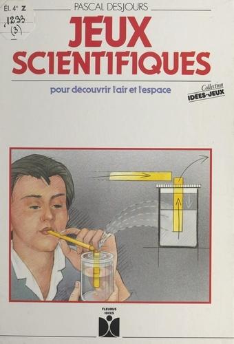 Jeux scientifiques. Pour découvrir l'air et l'espace