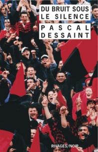 Pascal Dessaint et Pascal Dessaint - Du bruit sous le silence.