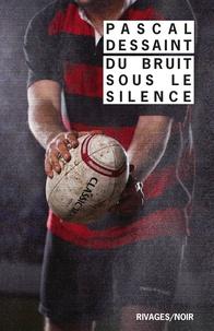 Pascal Dessaint - Du bruit sous le silence.