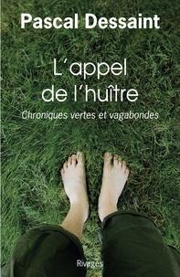Pascal Dessaint et Pascal Dessaint - L'appel de l'huître - chroniques vertes et vagabondes.