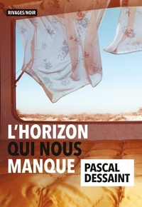 Pascal Dessaint - L'horizon qui nous manque.