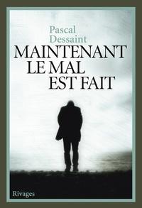 Pascal Dessaint et Pascal Dessaint - Maintenant le mal est fait.