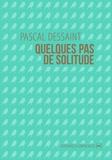 Pascal Dessaint - Quelques pas de solitude.