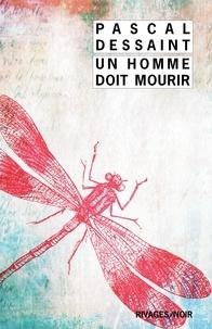 Pascal Dessaint - Un homme doit mourir.