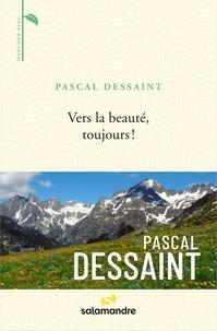Pascal Dessaint - Vers la beauté, toujours !.