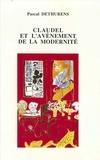 Pascal Dethurens - Claudel et l'avènement de la modernité - Création littéraire et culture européenne dans l'oeuvre théâtrale de Claudel.