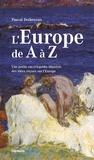 Pascal Dethurens - L'Europe de A à Z - Une petite encyclopédie illustrée des idées reçues sur l'Europe.