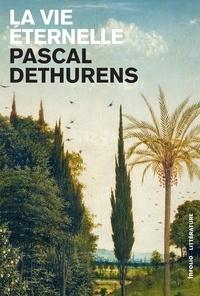 Pascal Dethurens - La vie éternelle.