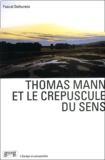Pascal Dethurens - Thomas Mann et le crépuscule du sens.