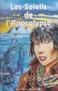 Pascal Dhuicq - Les soleils de l'apocalypse.
