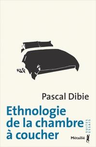 Pascal Dibie - Ethnologie de la chambre à coucher.