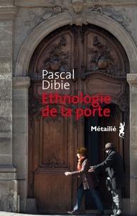 Pascal Dibie - Ethnologie de la porte - Des passages et des seuils.