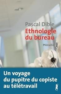 Pascal Dibie - Ethnologie du bureau - Brève histoire d'une humanité assise.