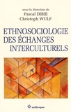 Pascal Dibie et Christoph Wulf - Ethnosociologie des échanges interculturels.