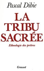 Pascal Dibie - La tribu sacrée Ethnologie des prêtres.
