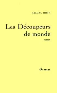 Pascal Dibie - Les découpeurs de mondes.