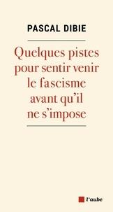 Pascal Dibie - Quelques pistes pour sentir venir le fascisme avant qu'il ne s'impose.