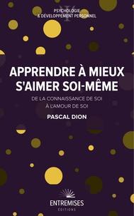 Pascal DION - Apprendre à mieux s'aimer soi-même - De la connaissance de soi à l'amour de soi.