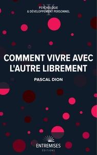 Pascal DION - Comment vivre avec l'autre librement.